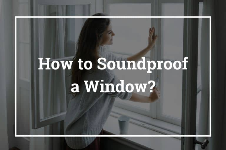 How to Soundproof a Window – 10 Ways to Soundproof Windows
