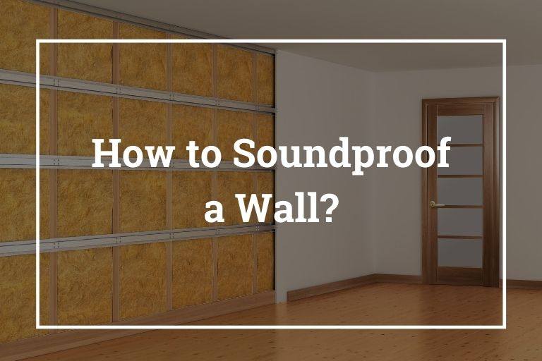 How to Soundproof a Wall – 10 Ways to Soundproof Wall