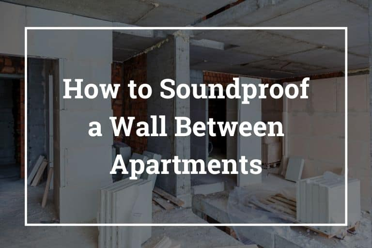 How to Soundproof a Wall Between Apartments – 10 Best Ways