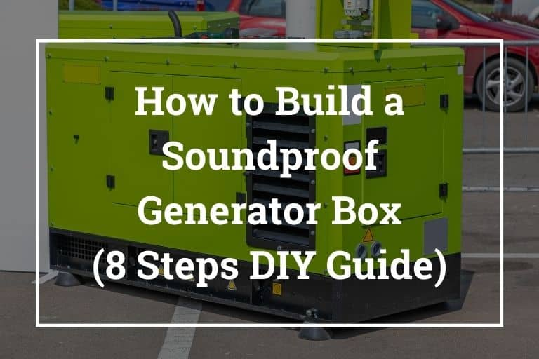 How to Build a Soundproof Generator Box (8 Steps DIY Guide)