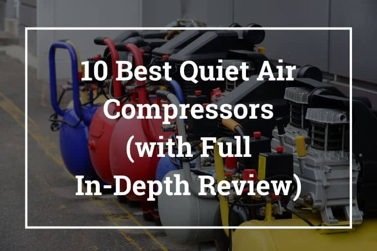 10 Best Quiet Air Compressors (with Full In-Depth Review)