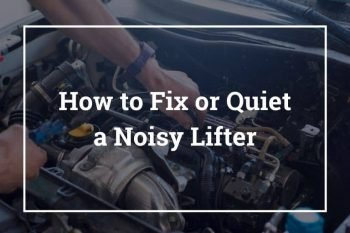 How to Fix/Quiet a Noisy Lifter – 5 Best Ways to Fix or Quiet a Noisy Lifter