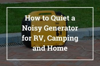 How to Quiet a Noisy Generator for RV/Camping and Home