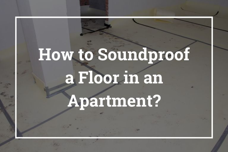 How to Soundproof a Floor in an Apartment – 10 Best Ways to Soundproof a Floor