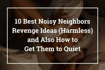 10 Best Noisy Neighbors Revenge Ideas (Harmless) and Also How to Get Them to Quiet