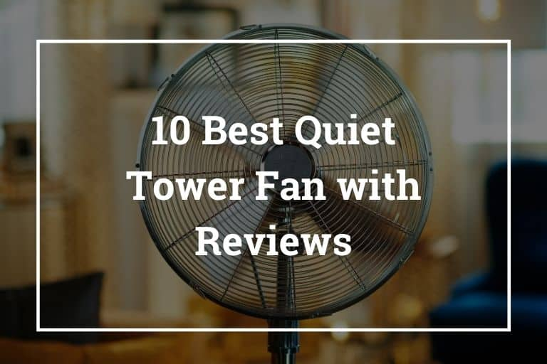 10 Best Quiet Tower Fan (Quietest/Silent) with Reviews