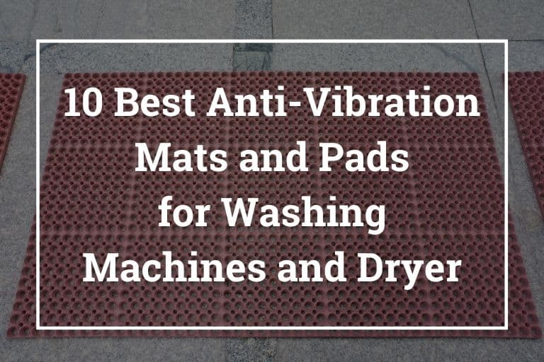 10 Best Anti-Vibration Mats and Pads for Washing Machines and Dryer