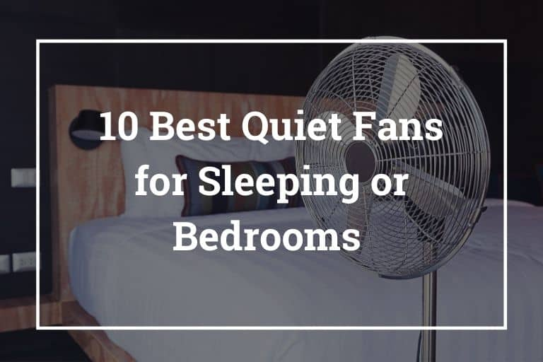 10 Best Quiet Fans for Sleeping or Bedrooms with Reviews