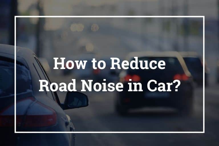 How to Reduce Road Noise in Car (Car Sound Deadening)