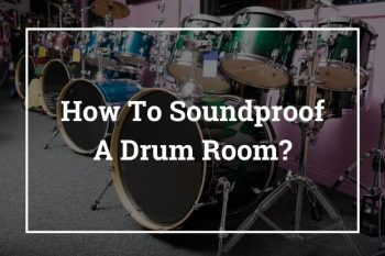 How To Soundproof A Room For Drums – 9 Best Ways
