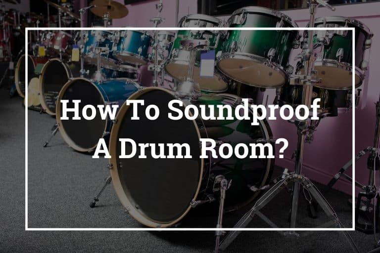 How To Soundproof A Drum Room – 9 Best Ways