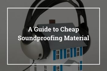 A Guide to Cheap Soundproofing Material