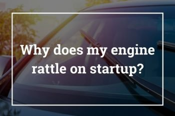 Why does my engine rattle on startup?