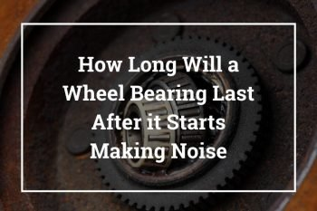 How Long Will a Wheel Bearing Last After it Starts Making Noise
