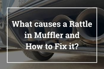 What Causes a Rattle in Muffler and How to Fix it?