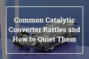 Common Catalytic Converter Rattles and How to Quiet Them