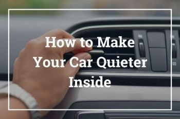 How to Make Your Car Quieter Inside