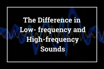 The Difference in Low-frequency and High-frequency Sounds