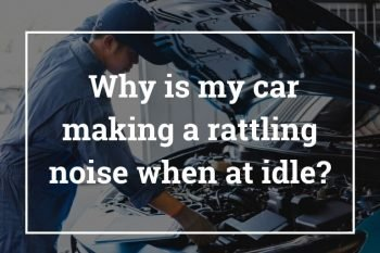 Why is My Car Making a Rattling Noise When at Idle?